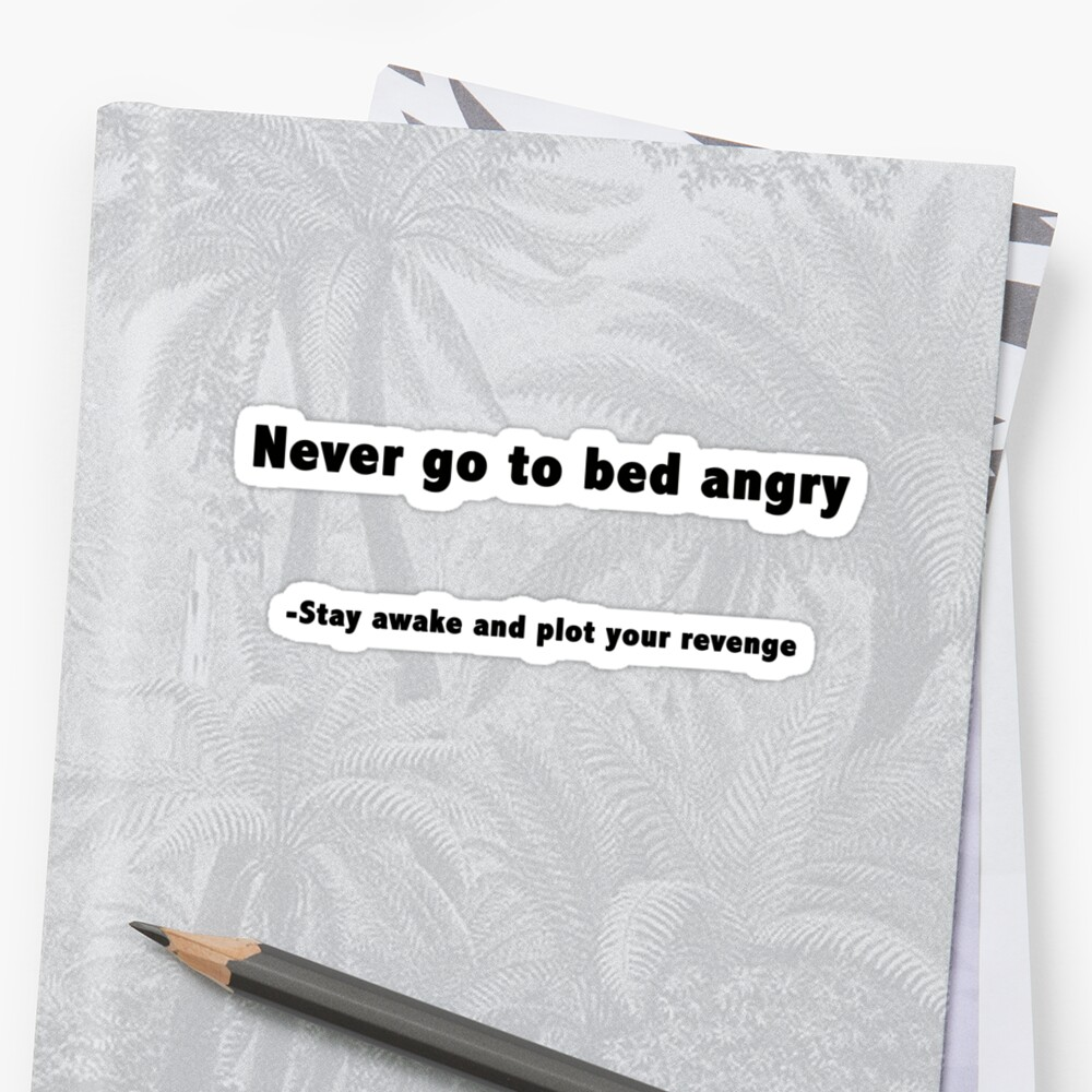 Never go to bed angry by BrightBrownEyes