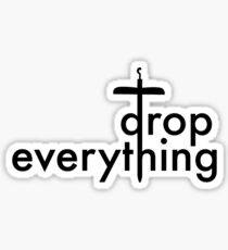 Drop Everything Sticker
