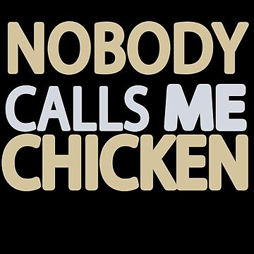 Nobody Calls Me Chicken Exclusive by deomatis