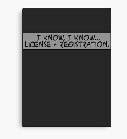 I know, I know... license and registration. Canvas Print