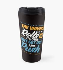 Savvy Turtle The Universe Rolls on its Own Why Get Out and Push Travel Mug