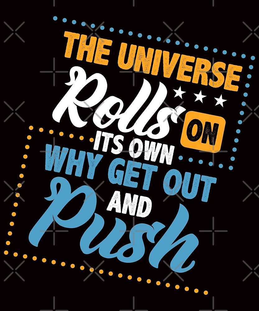 Savvy Turtle The Universe Rolls on its Own Why Get Out and Push by SavvyTurtle