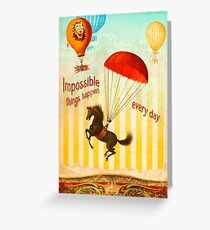 Impossible Things Happen Every Day Greeting Card