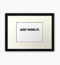 Just Wing It. Framed Print