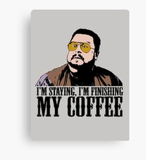 I'm Staying, I'm Finishing My Coffee The Big Lebowski Color Tshirt Canvas Print