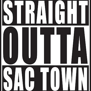 Straight Outta Sac Town by straightoutta