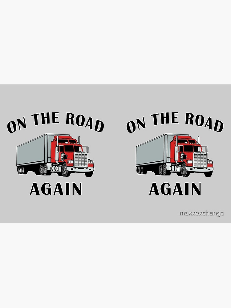 Trucker, On the Road Again, Big Rig Truck Driver Gift. by maxxexchange