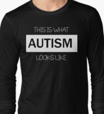 This is what AUTISM looks like.  Long Sleeve T-Shirt