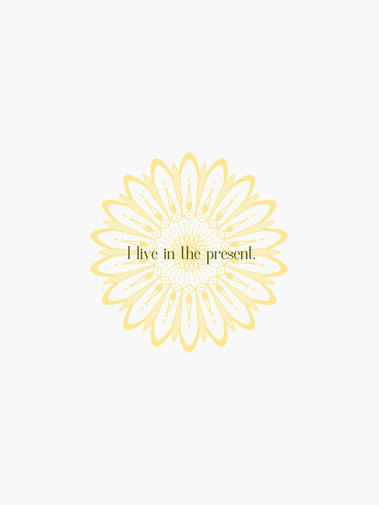 I live in the present. by EverydayScribe