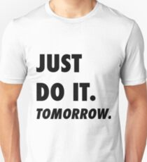 Just Do It. Tomorrow T-Shirt