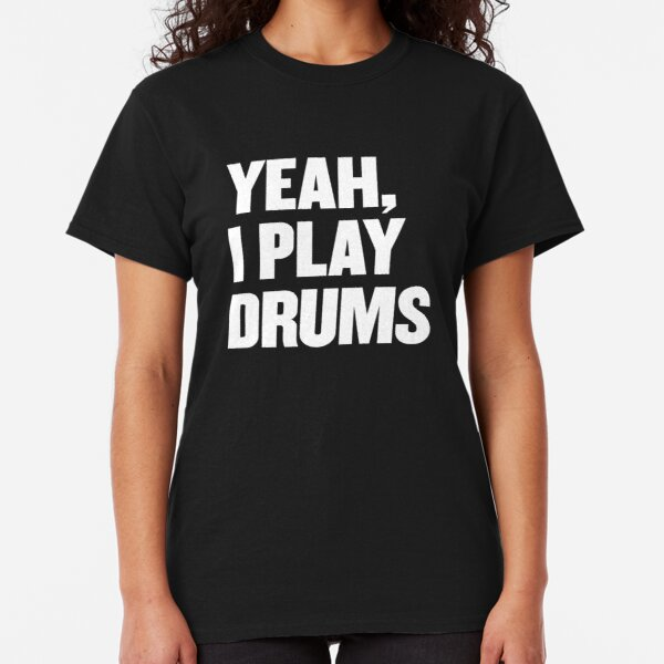 Yeah I Play Drums funny Drummer Shirt for Drum Players Classic T-Shirt