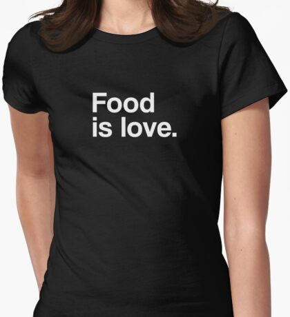 Food is love - white. T-Shirt