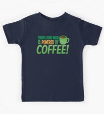 Today's good mood is POWERED BY COFFEE!  Kids Tee