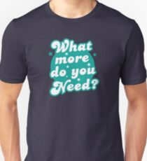 What more do you need? Unisex T-Shirt