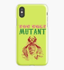 YOU UGLY MUTANT iPhone Case/Skin