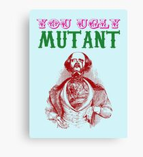 YOU UGLY MUTANT Canvas Print