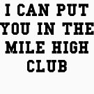 I Can Put You In The Mile High Club - Black Text by thehiphopshop