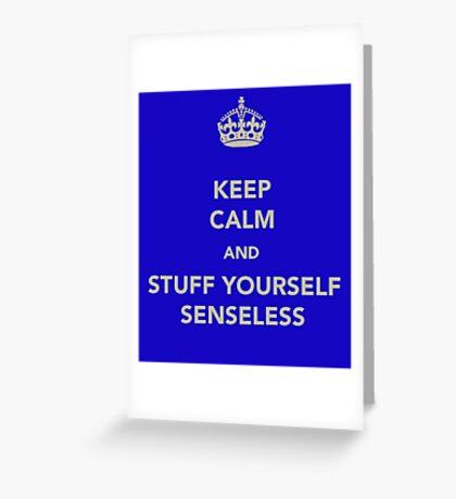 Keep Calm and Stuff Yourself Senseless Greeting Card